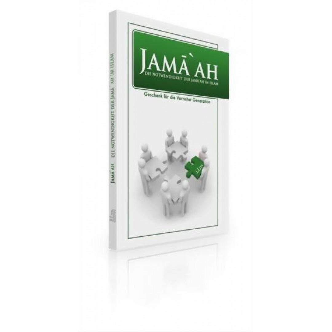 Jama`Ah - Die Notwendigkeit Der Jama`Ah Im Islam