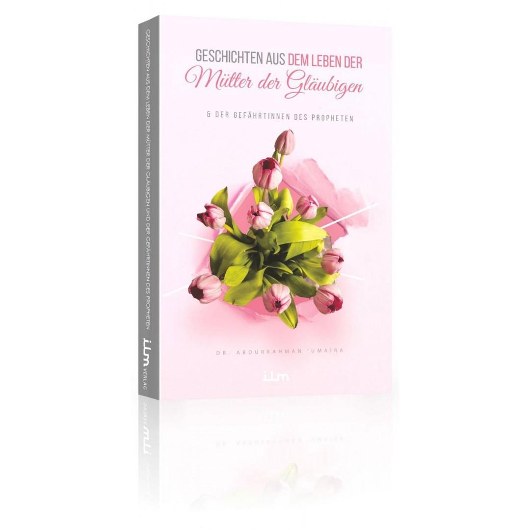 Geschichten Aus Dem Leben Der Mütter Der Gläubigen Und Der Gefährtinnen Des Propheten