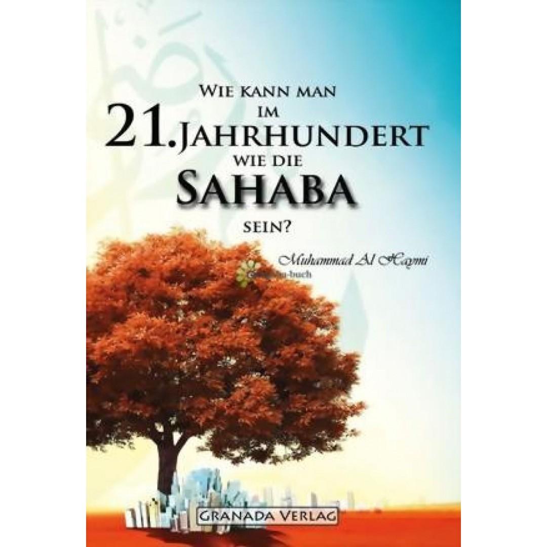 Wie Kann Man Im 21. Jahrhundert Wie Die Sahaba Sein?